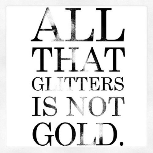all that glitters is not gold example sentence